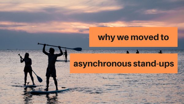 We moved to async stand-ups and never looked back